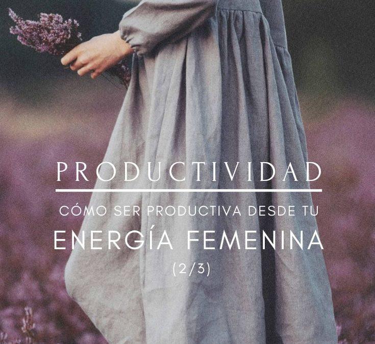 Productividad: cómo ser productiva desde tu energía femenina (parte 2)